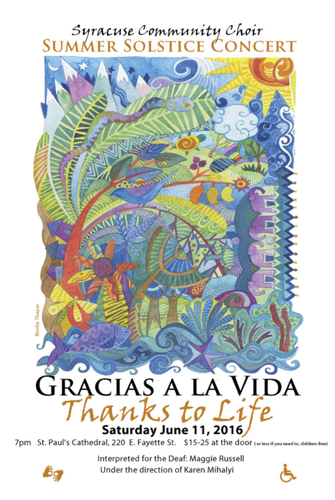 "A glorious multicolor image of animals, people, and nature. This is the graphic for ""Gracias A La Vida (Thanks to Life)"", the Summer Solstice Concert on Saturday June 11, 2016. 7pm at St. Paul's Cathedral, 220 E. Fayette St. $15-25 at the door (or less if you need to; children free). Interpreted for the Deaf: Maggie Russell. Under the direction of Karen Mihalyi."