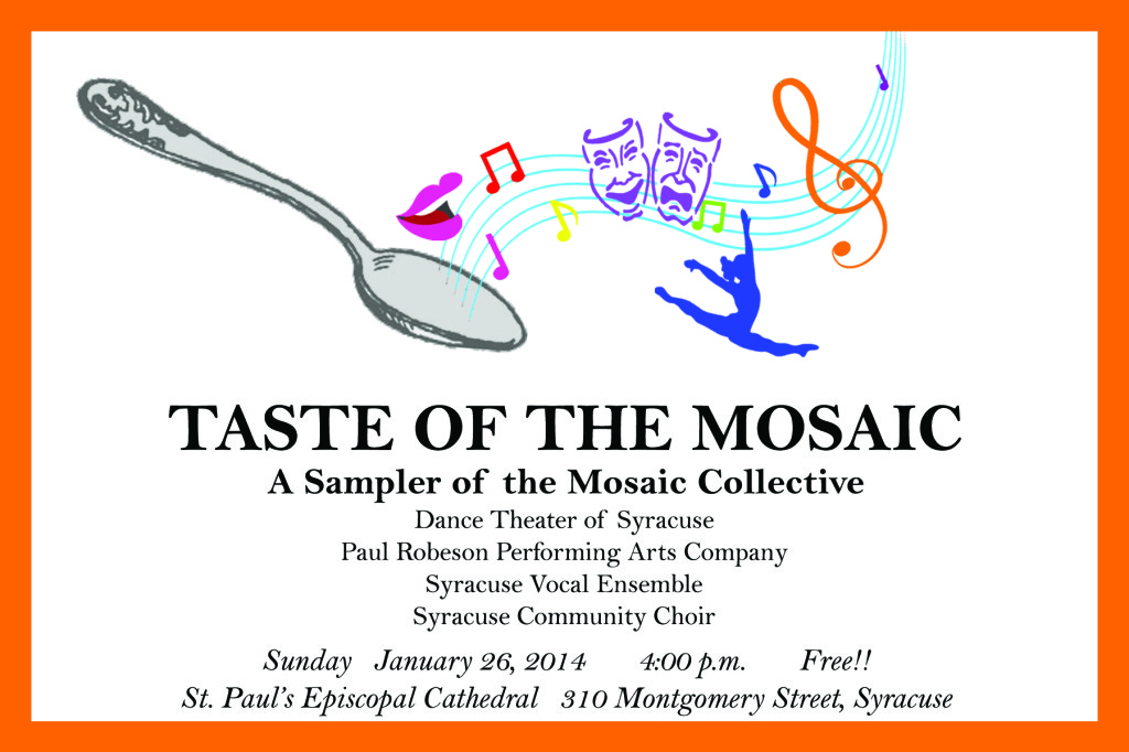 2014-01-26 Mosaic Concert: A Sampler of the Mosaic Collective. Dance Theater of Syracuse, Paul Robeson Performing Arts Company, Syracuse Vocal Ensemble, Syracuse Community Choir. 4pm Free, St. Paul's Episcopal Cathedral, 310 Montgomery Street, Downtown Syracuse