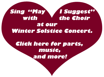 """Sing """"May I Suggest"""" with the Choir at our Winter Solstice Concert. Click here for parts, music, and more!"""