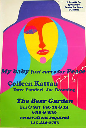 """My Baby Just Cares For Peace A Cabaret with Colleen Kattau, Dave Pandori & Joe Downing, and a benefit for the Syracuse Center for Peace and Justice. Feb 23 and 24. 6:30 and 8:30pm.  Reservations Required.  Colleen Kattau sings on the side of justice for earthly beings, combining her       melodic and vocal gifts with a fearless lyrical punch...    The evening's performance includes wine, hors d'oeuvres and scrumptious sweets.    While there is no admission charge, this private event will offer you an opportunity to support the work of the Syracuse Center for Peace and Justice, which aims to provide affordable office space  and a collaborative environment for groups in Syracuse working for a more just and sustainable world.     The Bear Garden is a tiny """"Cabaret"""" hidden away in the Hawley-Green home of  Will Doswell and Joe Downing.  Seating is limited so reservations are a must!  Call for details and to reserve your cabaret seat: 315-424-0783"""