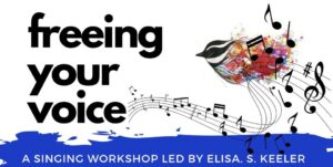 Freeing Your Voice: A Singing and Harmony Workshop by Elisa S. Keeler @ ZOOM